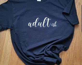 Adult-ish tshirt, Adult Tshirt, Adultish Tshirt