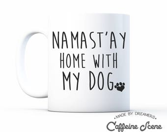 Namastay Home With My Dog Gift Mug Mommy Animal lover Best Office Co Worker Aunt Rescue Adopt Shelter Doggy Dog Mom Rescue Mama Lady Women