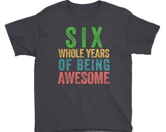 Six Whole Years of Being Awesome Sixth Birthday Party 6 Six Year Old Short Sleeve Kids Boys Girls T Shirt