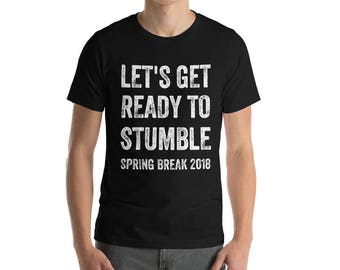 Let's Get Ready to Stumble Spring Break 2018 Funny Drinking Alcohol Party Men's Women's Beach Vacation College T Shirt