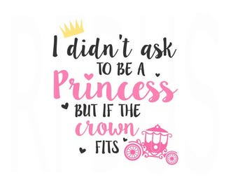 I didn't Ask to be a Princess but if the Crown Fits SVG, Easy Cricut Cutting file, Crown SVG, Princess Carriage SVG, Baby Girl Svg, heart