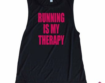 Running Muscle Tank - Running Is My Therapy - Workout Tank - Flowy Muscle Tank - Exersize Is My Therapy - Crossfit Is My Therapy - Fit Mind