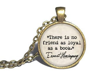 Ernest Hemingway, 'There is no friend as loyal as a book', Reader Necklace, Hemingway Quote Pendant, Book Necklace, Bracelet Keychain