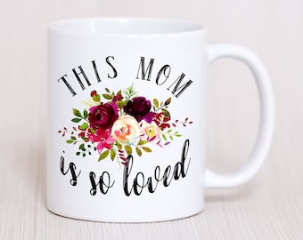 This Mom Is So Loved Mug,Mothers Day From Daughter,Mothers Day Mug,Mom Birthday Gift Idea,Mom Birthday Mug,Mothers Day Gift,Gift For Mom