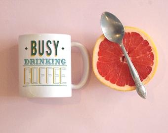 Busy Drinking Coffee Mug, Coffee Lover Mug, Coffee Mug, Coffee Addict, Cute Mug, Typography, Cute Gift