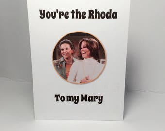 You're the Rhoda to my Mary / Mary Tyler Moore greeting card