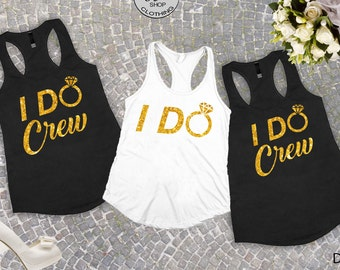 Bachelorette party shirts,Bridal party shirts,Bridesmaid gift,bridesmaid shirt,bridal shirts, Brides team shirts,I do and I DO Crew tank top
