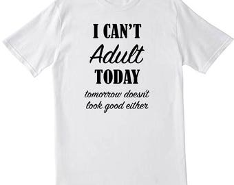 I Cant Adult Today-Tomorrow Doesn't Look Good Either T-shirt