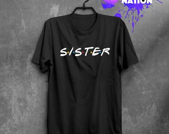 Sister shirt Gift for Sister Friends TV Show Shirt Friends TV Show Gift Birthday Present Gift Movie Shirt Printed Tumblr Graphic Tee BF1061