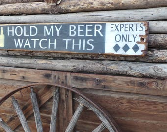 Hold My Beer Watch This/ Rustic Wood Sign/Ski sign/Experts Only/Black Diamonds