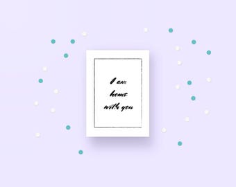 I am home with you, greeting card, Instant Download, Printable Card
