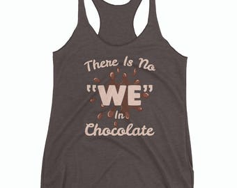 No We in Chocolate Funny Tank Top for Chocolate Addicts - For Women