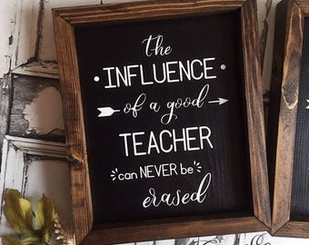 The Influence of a Good Teacher Can Never Be Erased | Framed Wood Sign | Teacher Appreciation Gift | Rustic Decor