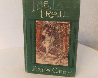 The Last Trail by Zane Grey, Hardcover, First Edition, 2nd Printing 1909