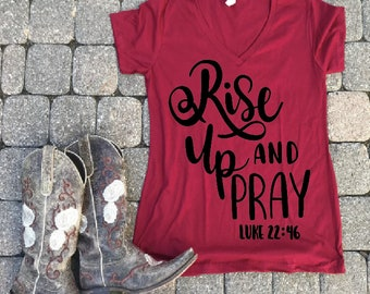 Rise up and pray, pray shirt, Luke 22:46 shirt, Woman's shirt, Mom t-shirts, mom shirts, tired mom t-shirts, gifts for mom,