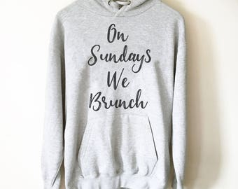 On Sundays We Brunch Hoodie - Brunch shirt   Sunday brunch shirt   Brunch and bubbly   Funny brunch shirt   Breakfast shirt