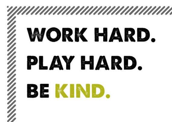 Work Hard. Play Hard. Be Kind. Inspirational Sign.