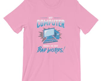 My Computer makes me say Bad Words!  Unisex cotton tshirt