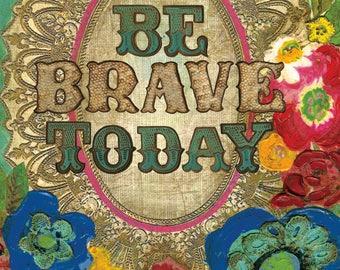 Be Brave Today ArtPrint