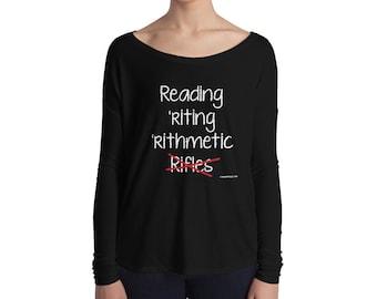 Reading, 'riting, 'rithmetic, NO Rifles Ladies' Long Sleeve Tee