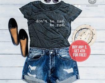 Don't be sad Be rad Shirt, Fitness shirt, Workout shirt, Fitness T-shirt, Gym shirt, Workout tshirt