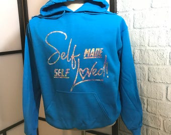 Customized Self Made Self Loved Hoodies, Crew-neck Sweaters, Tees and more!