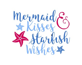 Mermaid Svg, Mermaid Kisses and Starfish Wishes Svg, Dxf, Jpg, Svg files for Cricut, Svg files for Silhouette, Vector Art, Clip Art