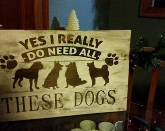 "yes i really do need all these dogs 26"" by 17"" wooden sign"