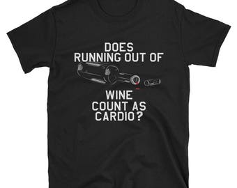 Does Running out of Wine count as Cardio? - Wine Tshirt - Gym Tshirt - Cardio Tshirt - Wine Tshirt - Wine Lover Tshirt - Gym T-Shirt