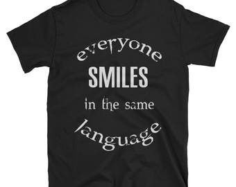 EVERYONE SMILES in the same language T-shirt,Quote Tees,Gift shirts for men,women tshirt