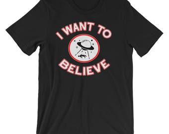 UFO Shirt - Alien Tshirt - Extraterrestrials Aliens Festival - Mens Womens Teens - I Want To Believe - Short-Sleeve Unisex T-Shirt