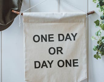 One Day or Day One Wall Hanging