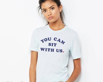 You CAN Sit With Us : Unisex T-Shirt