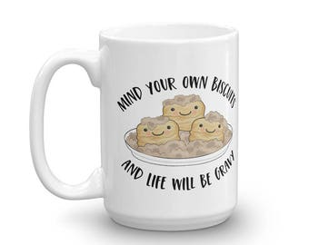 Mind Your Own Biscuits And Life Will Be Gravy 15 oz. Coffee Mug