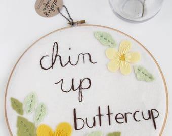 Embroidery Hoop Art / Chin Up Buttercup / Hand Embroidery / Modern Embroidery / Gift for Her / Gift for Bestie / Inspirational Wall Art