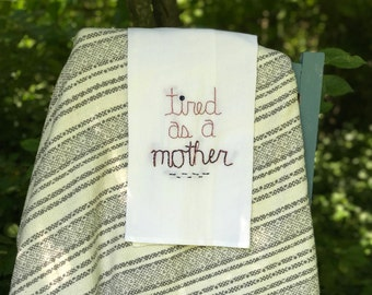 Hand-sewn Tired As A Mother Decorate Tea Towel
