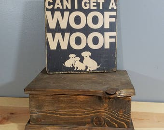 DOG SIGN - Can I Get a Woof Woof-  rustic wooden hand painted sign.