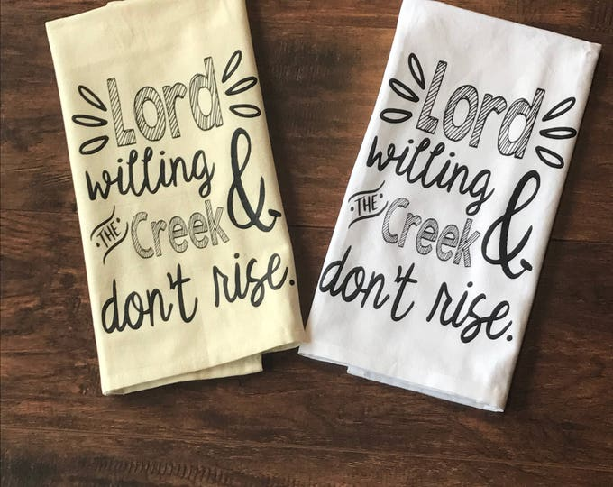 Lord Willing and the Creek don't Rise dish towel