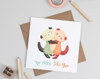 "No ""Otter"" like you! Greeting Card"