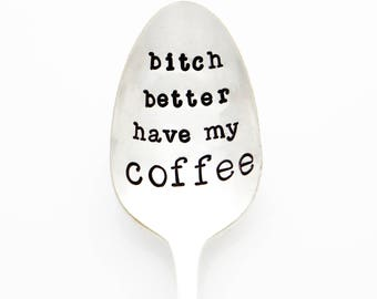 Bitch Better Have My Coffee. Stamped Spoon. Engraved Flatware. Gift for her him friend birthday wife husband.