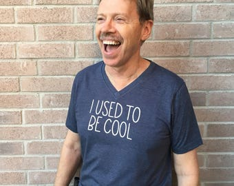 I used to be cool | Funny Tee | V neck T-shirt | Quote Shirt | Graphic Tee | Over the Hill Tee
