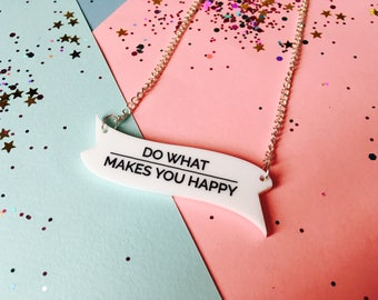 Motivation Necklace, Inspiration Jewellery, Laser Cut Necklace, Do What Makes You Happy, Acrylic Necklace, motivational gifts, quotes