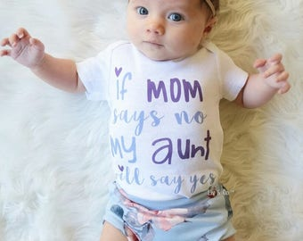 """Funny Baby Clothes, Baby Girl Clothes, Newborn Clothes, """"If Mom Says No My Aunt Will Say Yes"""", Toddler Girl, I Love My Aunt, Liv & Co.™"""