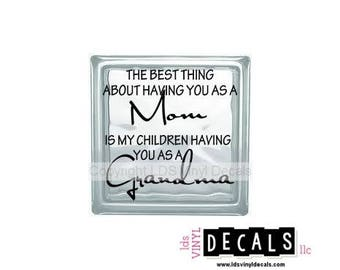 The best thing about having you as a Mom is my children having you as a Grandma - Vinyl Lettering - Craft Decals for Glass Blocks