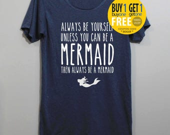 Always Be Yourself Unless You Can Be a Mermaid Shirt TShirt T Shirt Tee Shirts