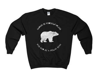 Always Be Yourself Unless You Can Be a Polar Bear, Polar Bear Sweatshirt, Polar Bear Sweater, Polar Bear Gifts, Polar Bear Lover, Love Bears