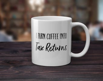 Accountant Gift Coffee Mug Gifts for Accountants Gift I Turn Coffee Into TAX RETURNS Accountant thank you gift for accountant mug