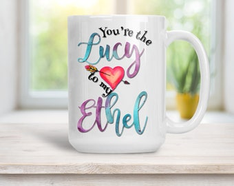 You're the Lucy to My Ethel Mug, I Love Lucy Fan  Best Friend Cup, Gift Wrapping Included, Coffee Tea Cocoa 15 and 11 oz Available