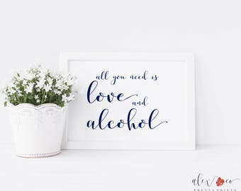All You Need Is Love And Alcohol Printable. Printable Bar Sign. Bar Printable. Bar Sign. Wedding Bar Sign. Wedding Bar Printable.