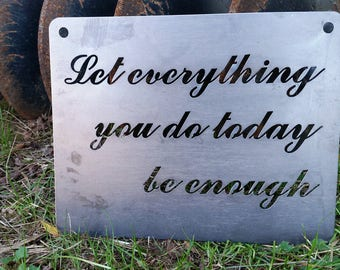 Let everything you do taody be enough Rustic Raw Steel Quote Sign and Sayings, Inspirational Sign, Metal Sign BE Creations